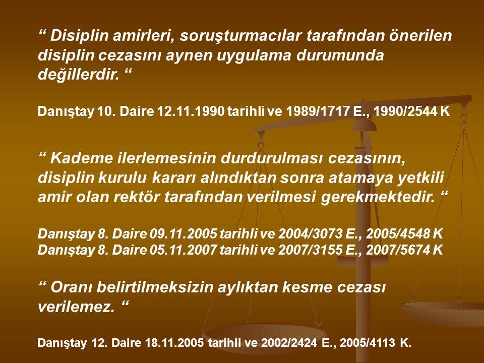 """"""" Disiplin amirleri, soruşturmacılar tarafından önerilen disiplin cezasını aynen uygulama durumunda değillerdir. """" Danıştay 10. Daire 12.11.1990 tarih"""