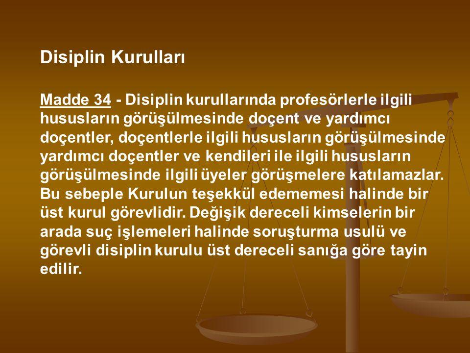 Disiplin Kurulları Madde 34 - Disiplin kurullarında profesörlerle ilgili hususların görüşülmesinde doçent ve yardımcı doçentler, doçentlerle ilgili hu