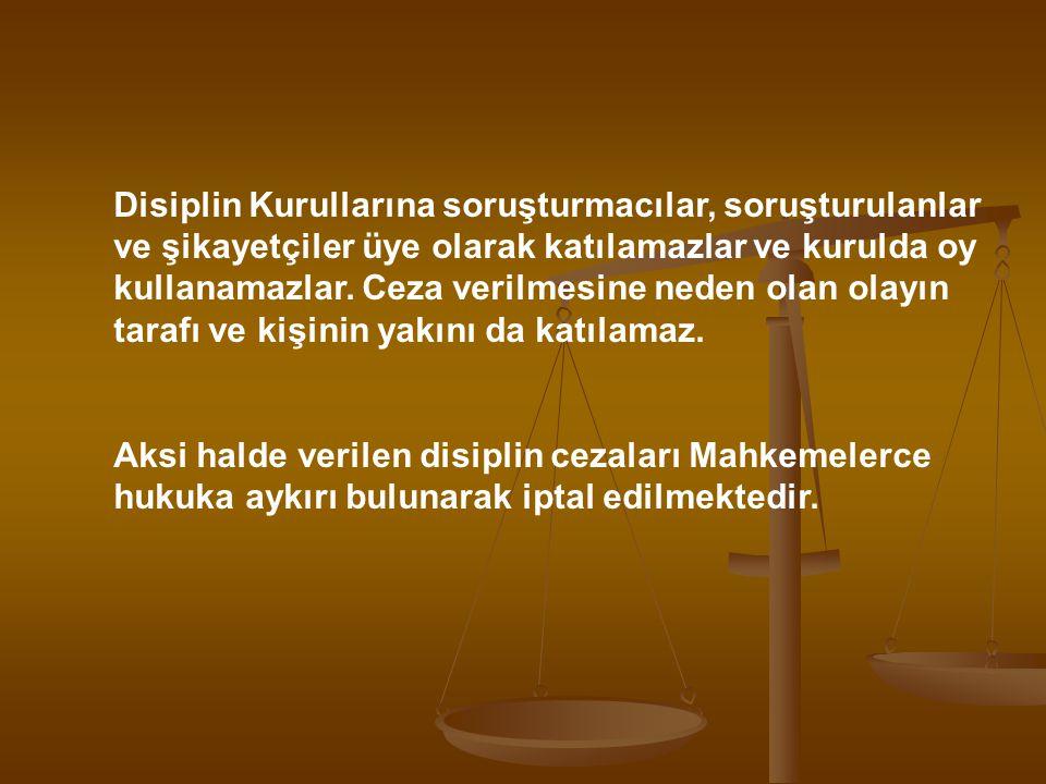 Disiplin Kurullarına soruşturmacılar, soruşturulanlar ve şikayetçiler üye olarak katılamazlar ve kurulda oy kullanamazlar. Ceza verilmesine neden olan