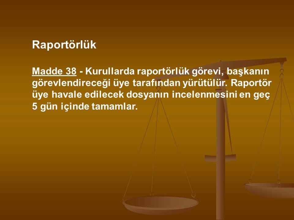 Raportörlük Madde 38 - Kurullarda raportörlük görevi, başkanın görevlendireceği üye tarafından yürütülür. Raportör üye havale edilecek dosyanın incele