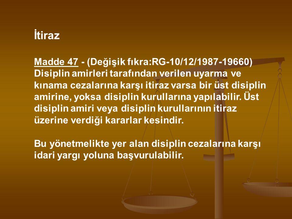 İtiraz Madde 47 - (Değişik fıkra:RG-10/12/1987-19660) Disiplin amirleri tarafından verilen uyarma ve kınama cezalarına karşı itiraz varsa bir üst disi
