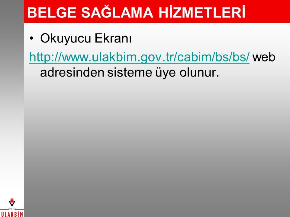 BELGE SAĞLAMA HİZMETLERİ Okuyucu Ekranı http://www.ulakbim.gov.tr/cabim/bs/bs/http://www.ulakbim.gov.tr/cabim/bs/bs/ web adresinden sisteme üye olunur