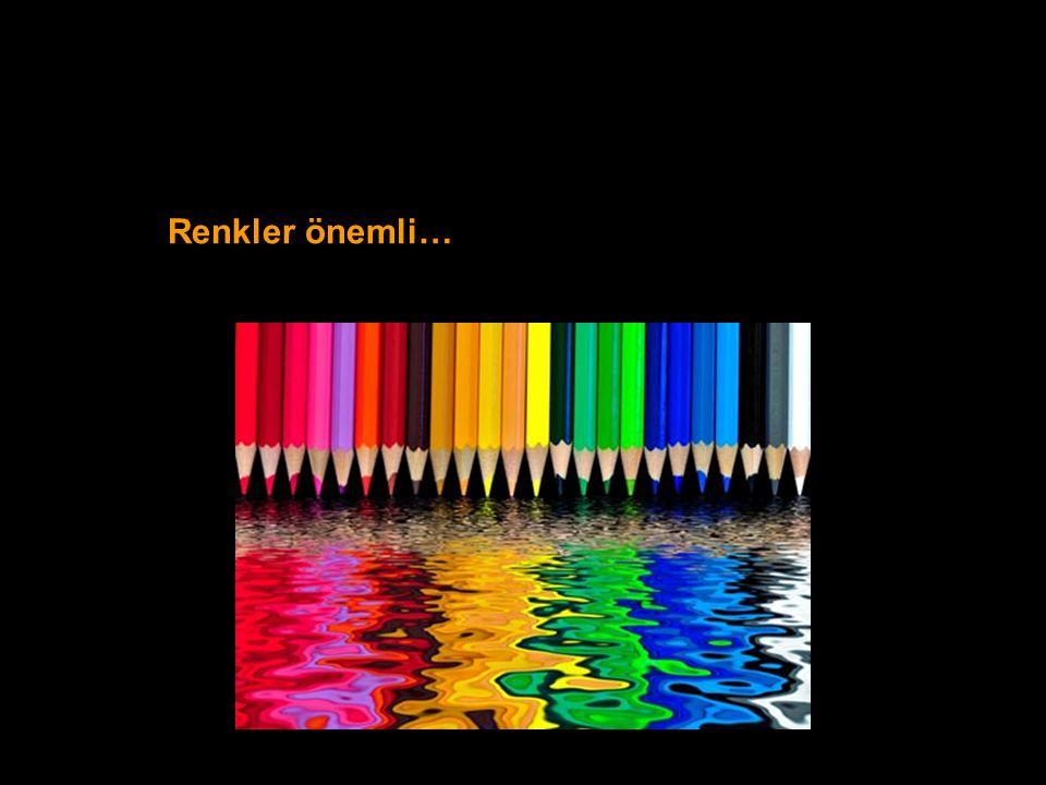 Renkler önemli…