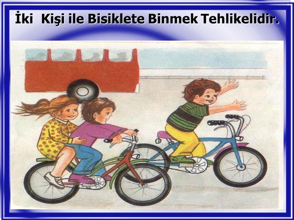 İki Kişi ile Bisiklete Binmek Tehlikelidir.