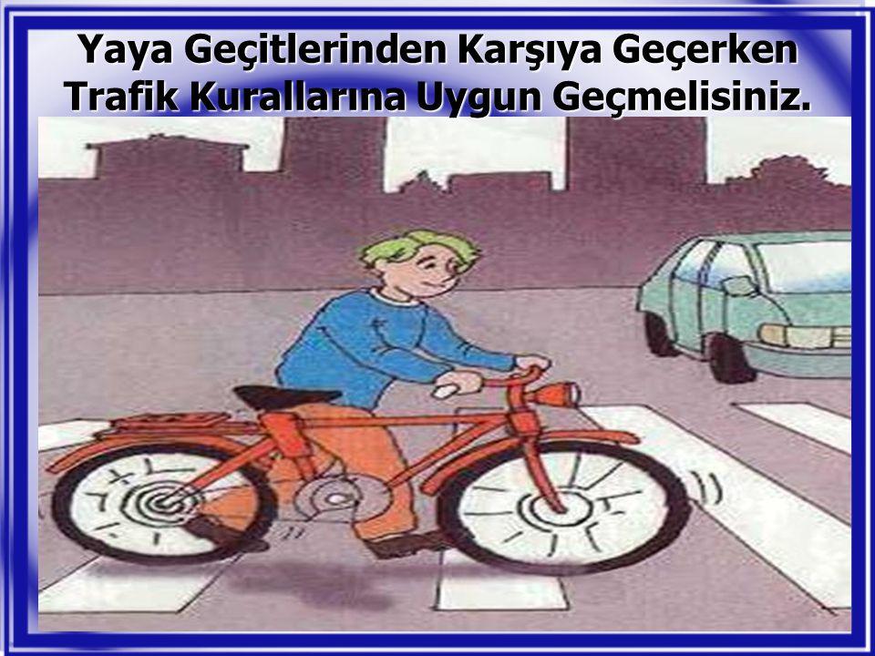Yaya Geçitlerinden Karşıya Geçerken Trafik Kurallarına Uygun Geçmelisiniz.