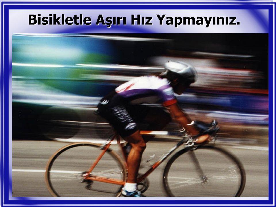Bisikletle Aşırı Hız Yapmayınız.