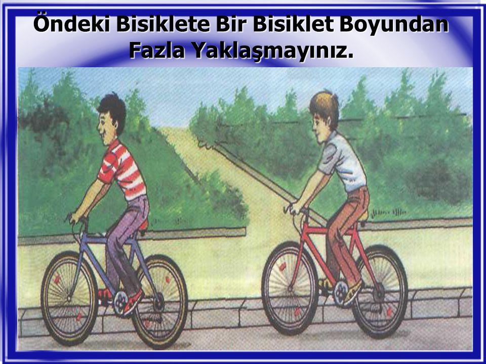 Öndeki Bisiklete Bir Bisiklet Boyundan Fazla Yaklaşmayınız.