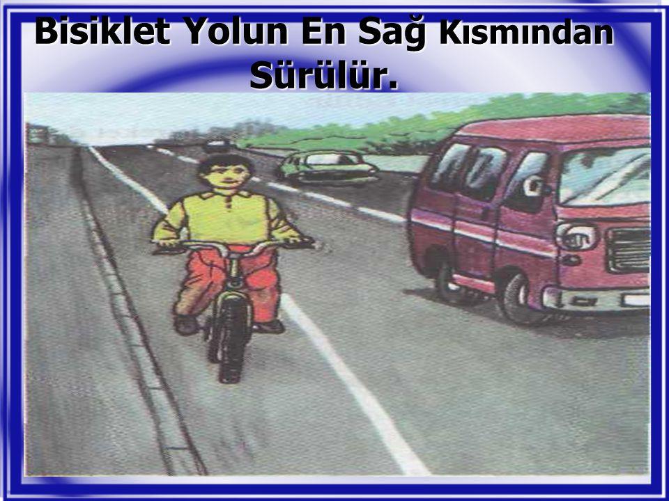 Bisiklet Yolun En Sağ Kısmından Sürülür.