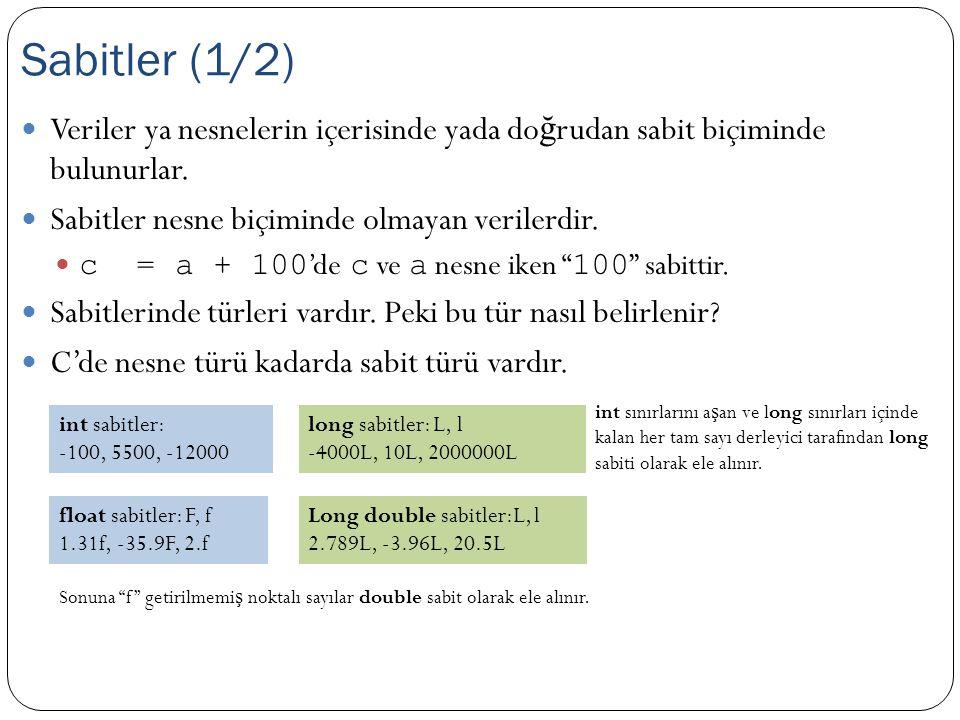 Veriler ya nesnelerin içerisinde yada do ğ rudan sabit biçiminde bulunurlar. Sabitler nesne biçiminde olmayan verilerdir. c = a + 100 'de c ve a nesne