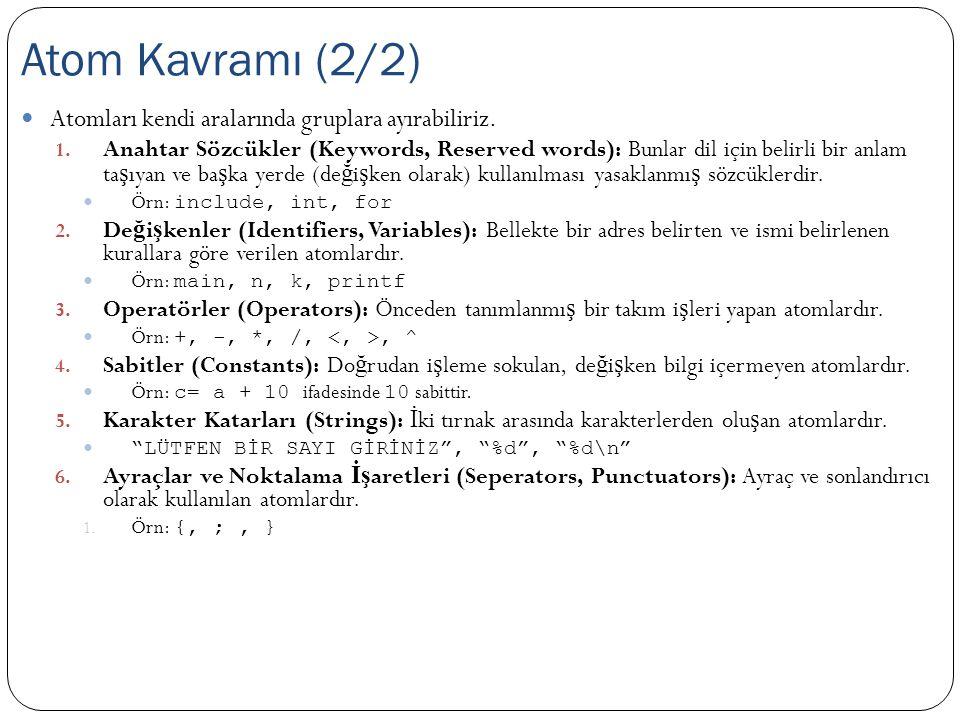 Atomları kendi aralarında gruplara ayırabiliriz. 1. Anahtar Sözcükler (Keywords, Reserved words): Bunlar dil için belirli bir anlam ta ş ıyan ve ba ş