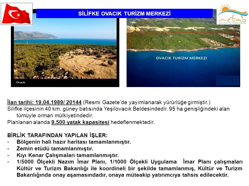 SİLİFKE OVACIK TURİZM MERKEZİ İlan tarihi: 19.04.1989/ 20144 (Resmi Gazete'de yayımlanarak yürürlüğe girmiştir.) Silifke ilçesinin 40 km. güney batısı