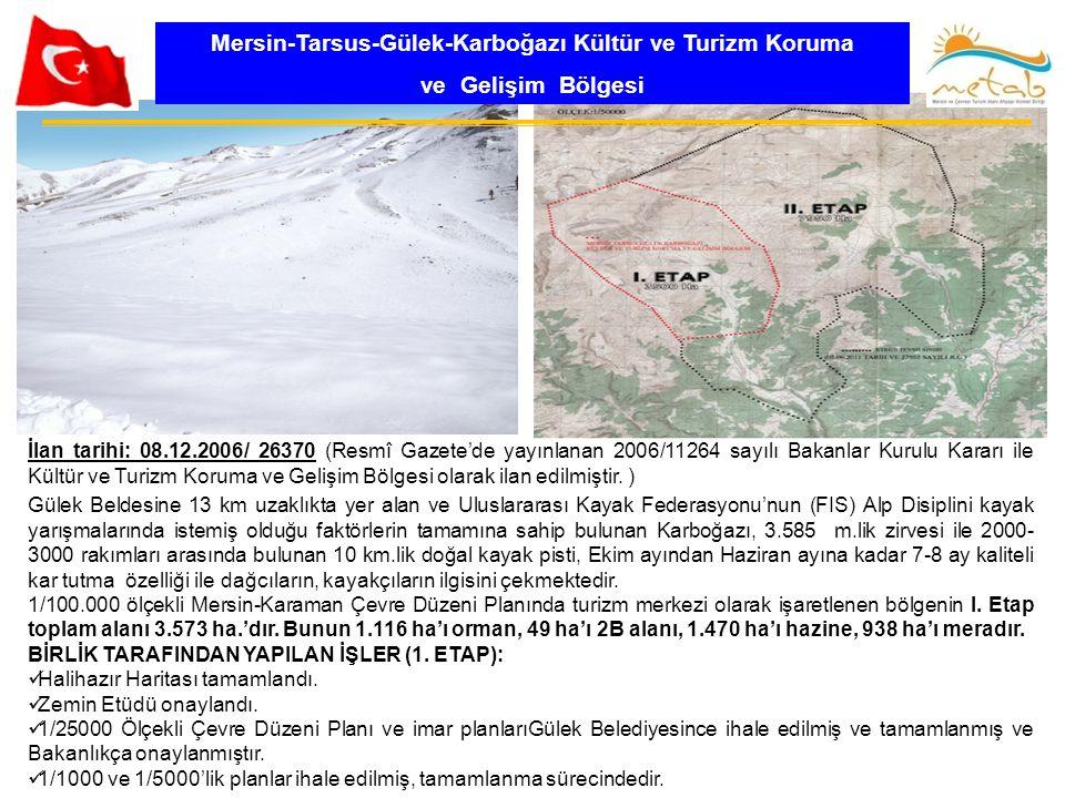 Mersin-Tarsus-Gülek-Karboğazı Kültür ve Turizm Koruma ve Gelişim Bölgesi İlan tarihi: 08.12.2006/ 26370 (Resmî Gazete'de yayınlanan 2006/11264 sayılı