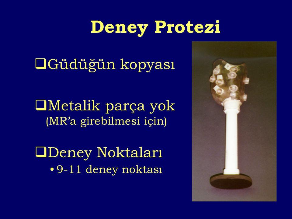 Deney Protezi  Deney Noktaları 9-11 deney noktası  Metalik parça yok (MR'a girebilmesi için)  Güdüğün kopyası