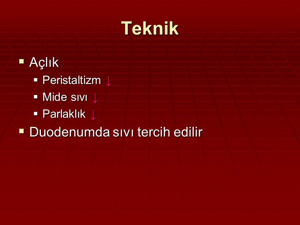 Teknik  Açlık  Peristaltizm ↓  Mide sıvı ↓  Parlaklık ↓  Duodenumda sıvı tercih edilir