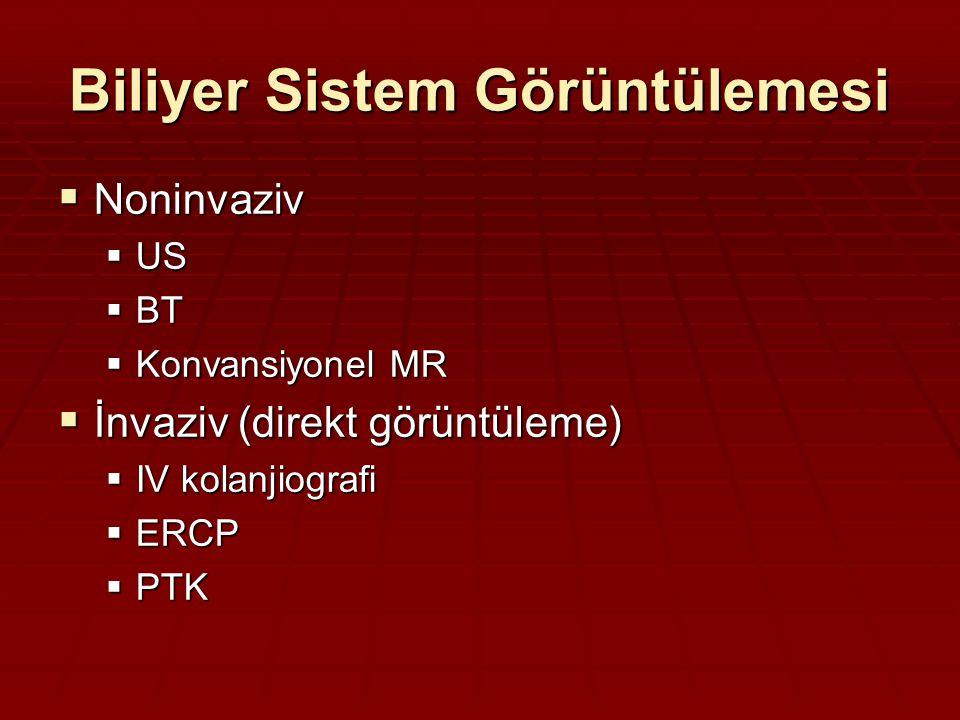 Biliyer Sistem Görüntülemesi  Noninvaziv  US  BT  Konvansiyonel MR  İnvaziv (direkt görüntüleme)  IV kolanjiografi  ERCP  PTK