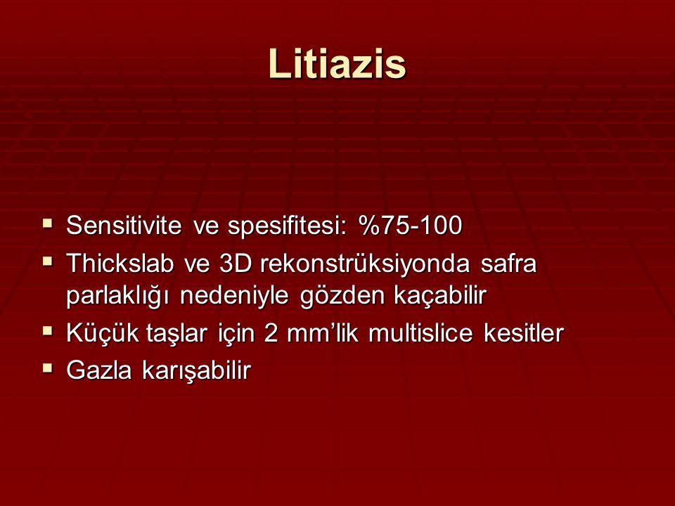 Litiazis  Sensitivite ve spesifitesi: %75-100  Thickslab ve 3D rekonstrüksiyonda safra parlaklığı nedeniyle gözden kaçabilir  Küçük taşlar için 2 mm'lik multislice kesitler  Gazla karışabilir