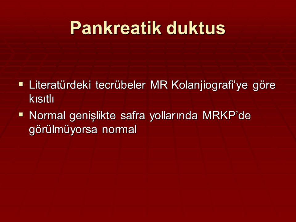 Pankreatik duktus  Literatürdeki tecrübeler MR Kolanjiografi'ye göre kısıtlı  Normal genişlikte safra yollarında MRKP'de görülmüyorsa normal
