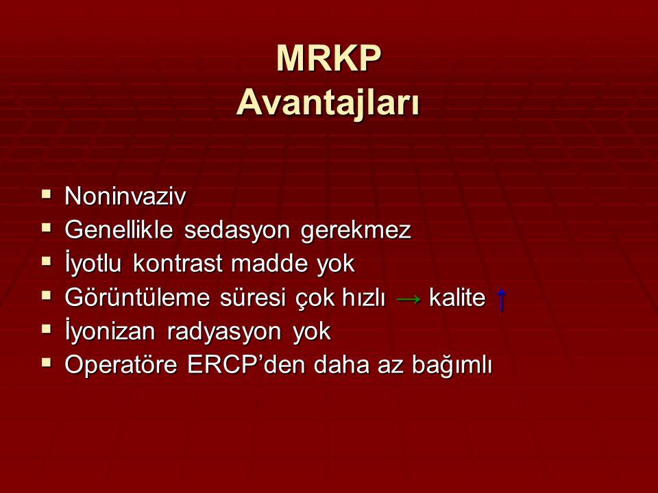 MRKP Avantajları  Noninvaziv  Genellikle sedasyon gerekmez  İyotlu kontrast madde yok  Görüntüleme süresi çok hızlı → kalite ↑  İyonizan radyasyon yok  Operatöre ERCP'den daha az bağımlı
