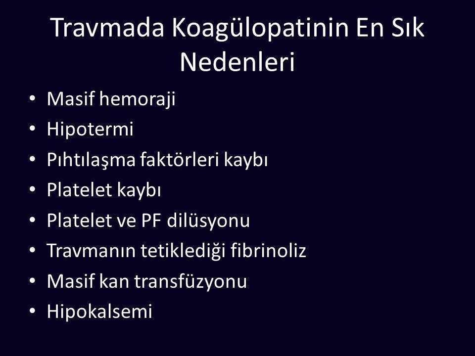 Travmada Koagülopatinin En Sık Nedenleri Masif hemoraji Hipotermi Pıhtılaşma faktörleri kaybı Platelet kaybı Platelet ve PF dilüsyonu Travmanın tetiklediği fibrinoliz Masif kan transfüzyonu Hipokalsemi