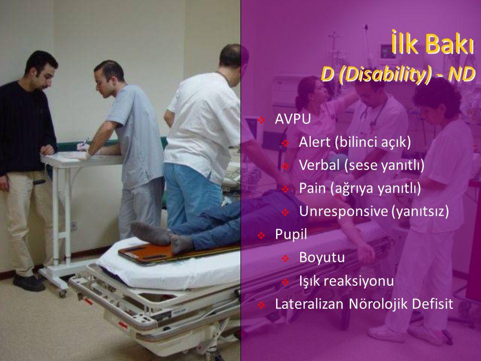 İlk Bakı D (Disability) - ND  AVPU  Alert (bilinci açık)  Verbal (sese yanıtlı)  Pain (ağrıya yanıtlı)  Unresponsive (yanıtsız)  Pupil  Boyutu  Işık reaksiyonu  Lateralizan Nörolojik Defisit