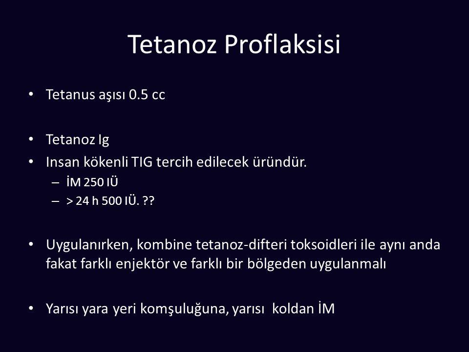 Tetanoz Proflaksisi Tetanus aşısı 0.5 cc Tetanoz Ig Insan kökenli TIG tercih edilecek üründür. – İM 250 IÜ – > 24 h 500 IÜ. ?? Uygulanırken, kombine t