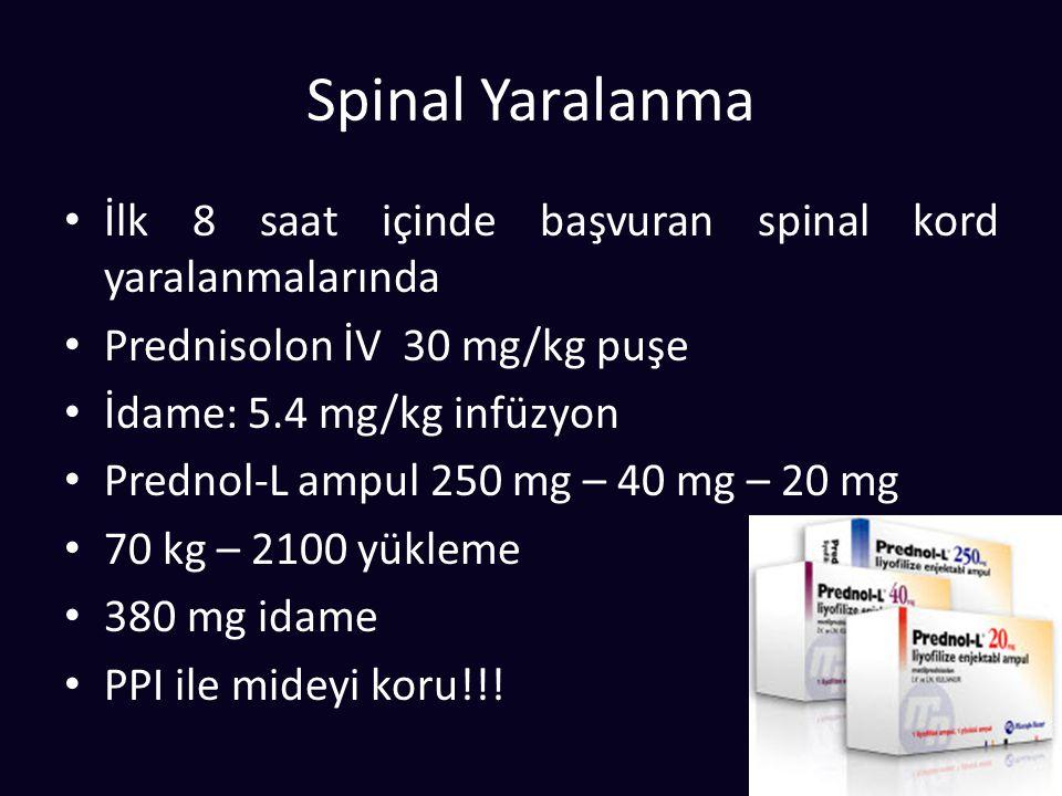 Spinal Yaralanma İlk 8 saat içinde başvuran spinal kord yaralanmalarında Prednisolon İV 30 mg/kg puşe İdame: 5.4 mg/kg infüzyon Prednol-L ampul 250 mg – 40 mg – 20 mg 70 kg – 2100 yükleme 380 mg idame PPI ile mideyi koru!!!