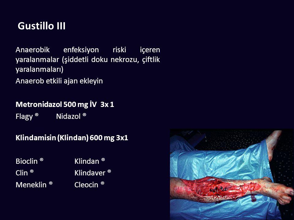 Gustillo III Anaerobik enfeksiyon riski içeren yaralanmalar (şiddetli doku nekrozu, çiftlik yaralanmaları) Anaerob etkili ajan ekleyin Metronidazol 50