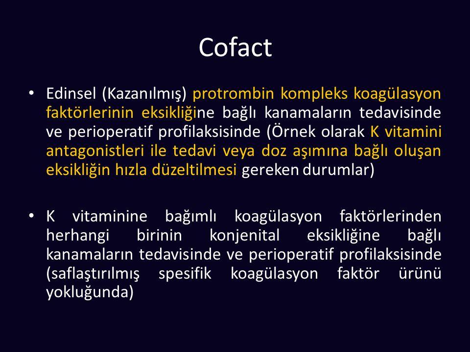 Cofact Edinsel (Kazanılmış) protrombin kompleks koagülasyon faktörlerinin eksikliğine bağlı kanamaların tedavisinde ve perioperatif profilaksisinde (Örnek olarak K vitamini antagonistleri ile tedavi veya doz aşımına bağlı oluşan eksikliğin hızla düzeltilmesi gereken durumlar) K vitaminine bağımlı koagülasyon faktörlerinden herhangi birinin konjenital eksikliğine bağlı kanamaların tedavisinde ve perioperatif profilaksisinde (saflaştırılmış spesifik koagülasyon faktör ürünü yokluğunda)