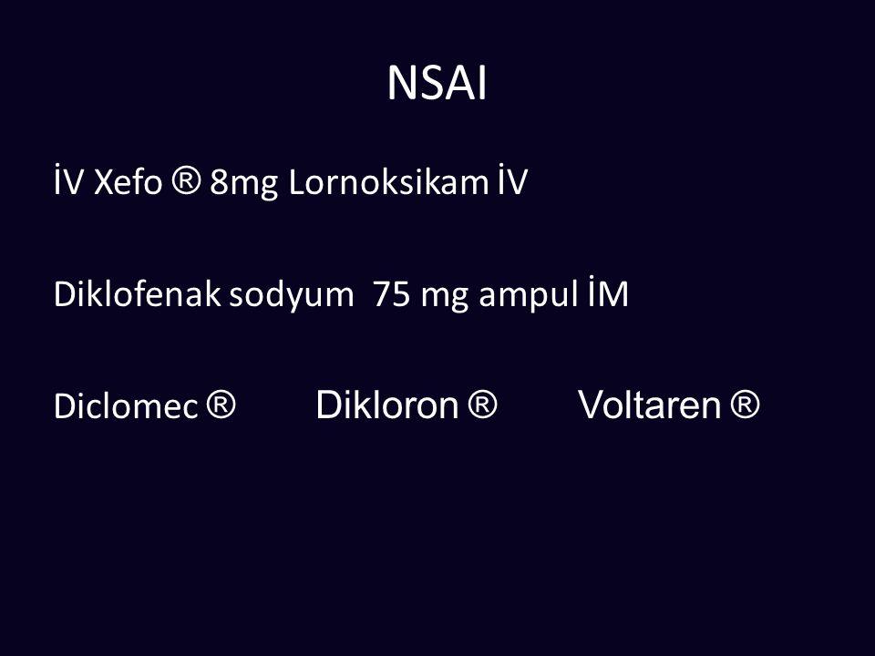 NSAI İV Xefo ® 8mg Lornoksikam İV Diklofenak sodyum 75 mg ampul İM Diclomec ® Dikloron ®Voltaren ®