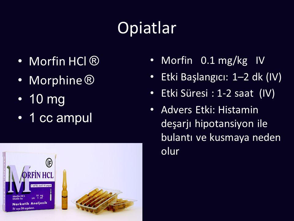 Opiatlar Morfin HCl ® Morphine ® 10 mg 1 cc ampul Morfin 0.1 mg/kg IV Etki Başlangıcı: 1–2 dk (IV) Etki Süresi : 1-2 saat (IV) Advers Etki: Histamin deşarjı hipotansiyon ile bulantı ve kusmaya neden olur