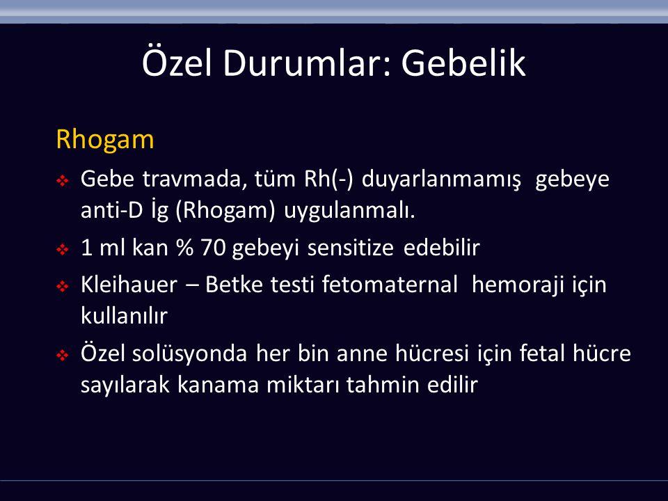 Rhogam  Gebe travmada, tüm Rh(-) duyarlanmamış gebeye anti-D İg (Rhogam) uygulanmalı.  1 ml kan % 70 gebeyi sensitize edebilir  Kleihauer – Betke t