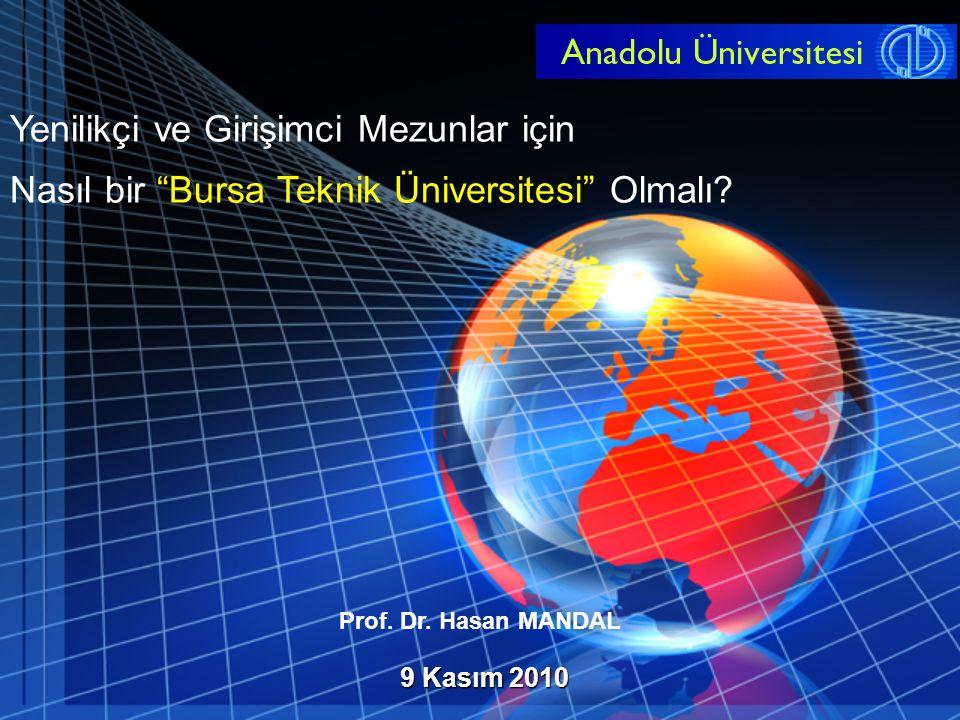 """9 Kasım 2010 Yenilikçi ve Girişimci Mezunlar için Nasıl bir """"Bursa Teknik Üniversitesi"""" Olmalı? Prof. Dr. Hasan MANDAL"""
