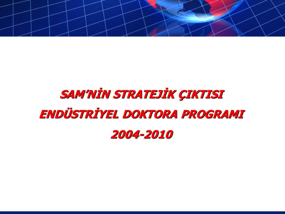 SAM'NİN STRATEJİK ÇIKTISI ENDÜSTRİYEL DOKTORA PROGRAMI 2004-2010