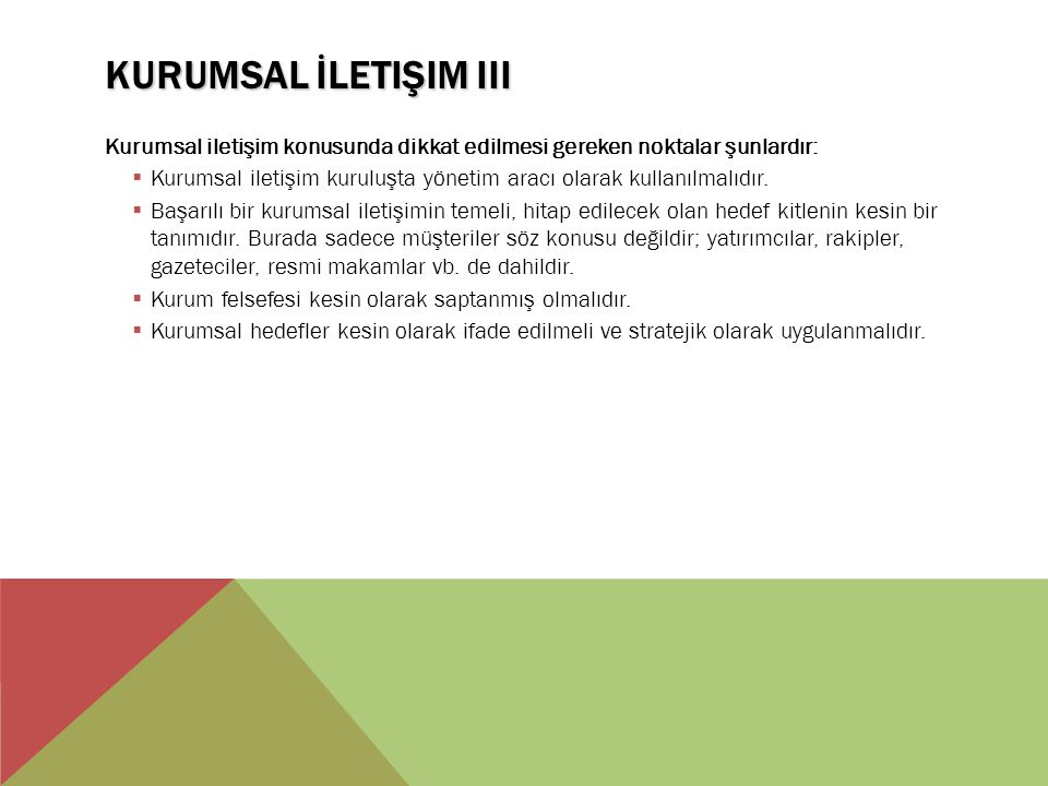 KURUMSAL İLETIŞIM III Kurumsal iletişim konusunda dikkat edilmesi gereken noktalar şunlardır:  Kurumsal iletişim kuruluşta yönetim aracı olarak kulla