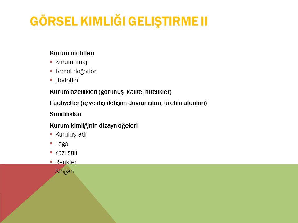 GÖRSEL KIMLIĞI GELIŞTIRME II Kurum motifleri  Kurum imajı  Temel değerler  Hedefler Kurum özellikleri (görünüş, kalite, nitelikler) Faaliyetler (iç