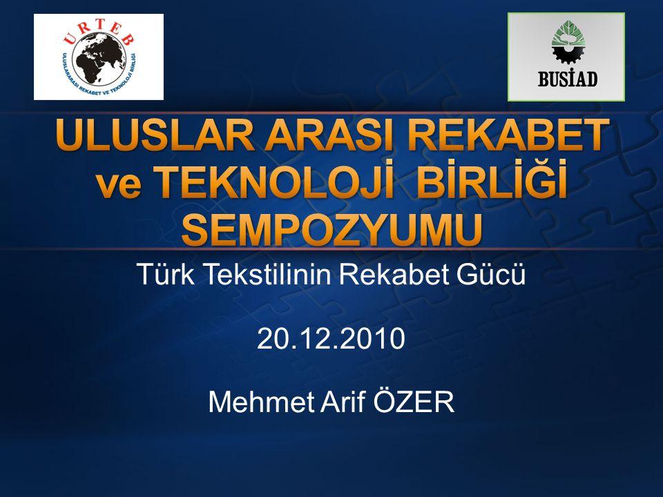 Türk Tekstilinin Rekabet Gücü 20.12.2010 Mehmet Arif ÖZER