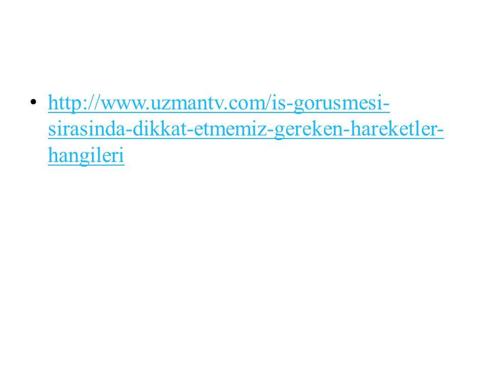http://www.uzmantv.com/is-gorusmesi- sirasinda-dikkat-etmemiz-gereken-hareketler- hangileri http://www.uzmantv.com/is-gorusmesi- sirasinda-dikkat-etmemiz-gereken-hareketler- hangileri