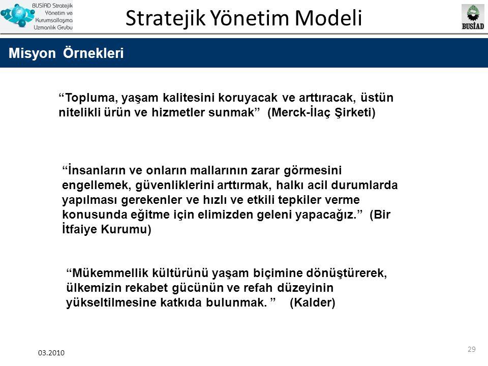"""Stratejik Yönetim Modeli 03.2010 29 Misyon Örnekleri """"Topluma, yaşam kalitesini koruyacak ve arttıracak, üstün nitelikli ürün ve hizmetler sunmak"""" (Me"""