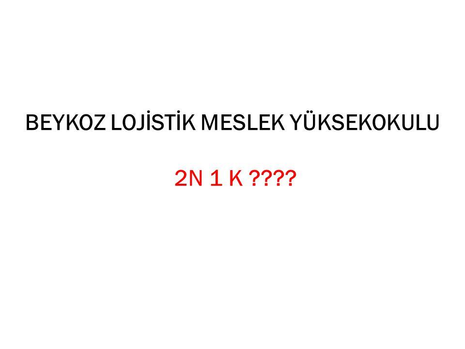 BEYKOZ LOJİSTİK MESLEK YÜKSEKOKULU 2N 1 K ????