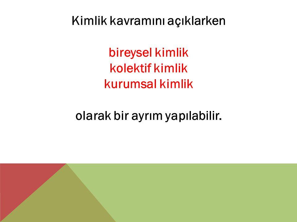 BIREYSEL KIMLIK Kişisel ve toplumsal olanın özgün bir etkileşimi olarak tanımlanabilen kimlik iki unsur içermektedir: Kişisel unsur ve toplumsal unsur.