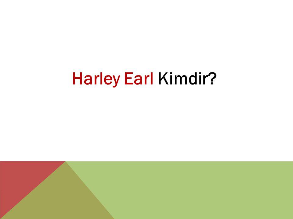 Harley Earl Kimdir?