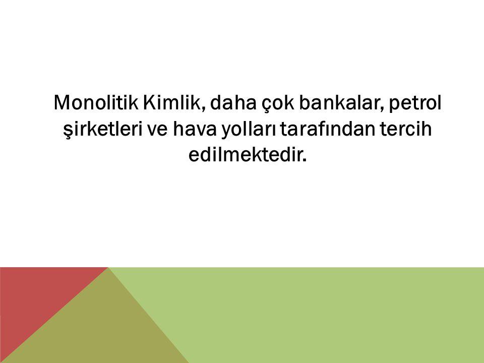 Monolitik Kimlik, daha çok bankalar, petrol şirketleri ve hava yolları tarafından tercih edilmektedir.