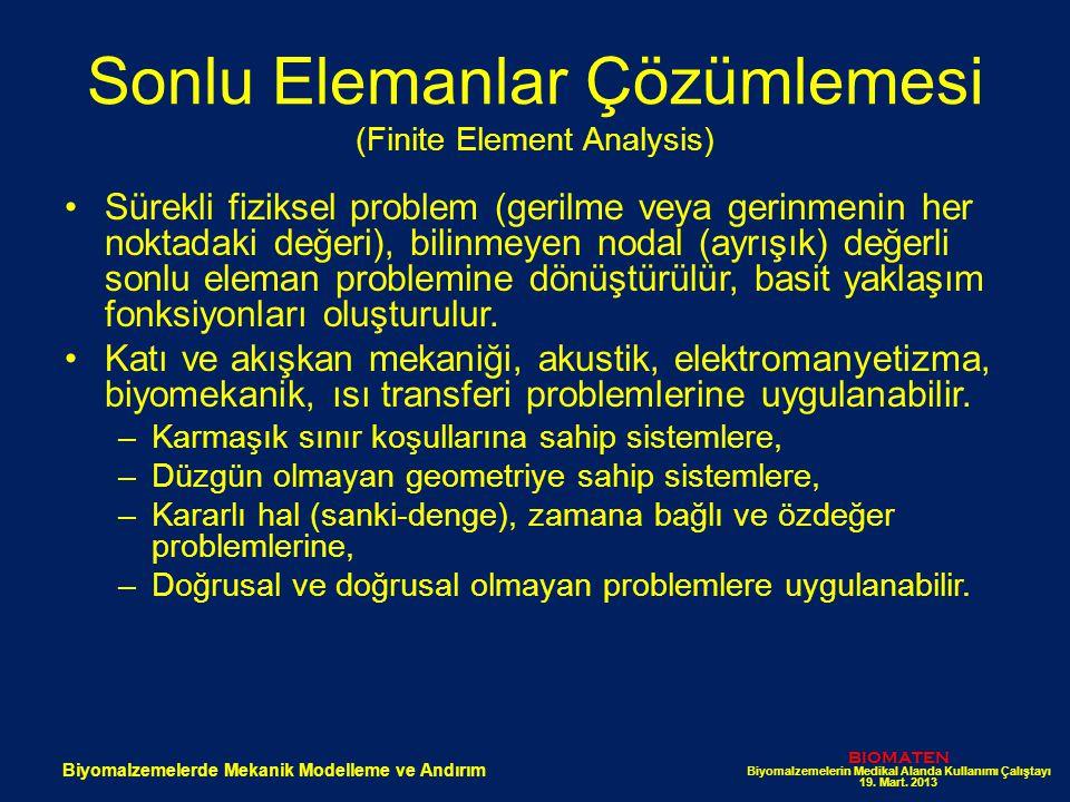 Sonlu Elemanlar Çözümlemesi (Finite Element Analysis) Sürekli fiziksel problem (gerilme veya gerinmenin her noktadaki değeri), bilinmeyen nodal (ayrış