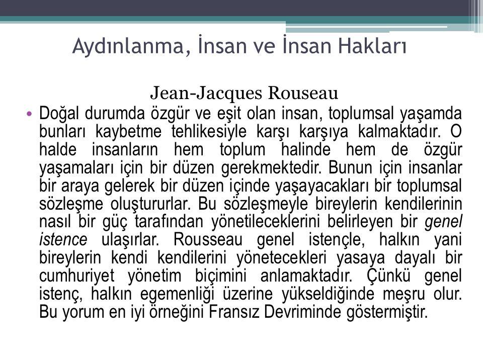 Aydınlanma, İnsan ve İnsan Hakları Jean-Jacques Rouseau Doğal durumda özgür ve eşit olan insan, toplumsal yaşamda bunları kaybetme tehlikesiyle karşı