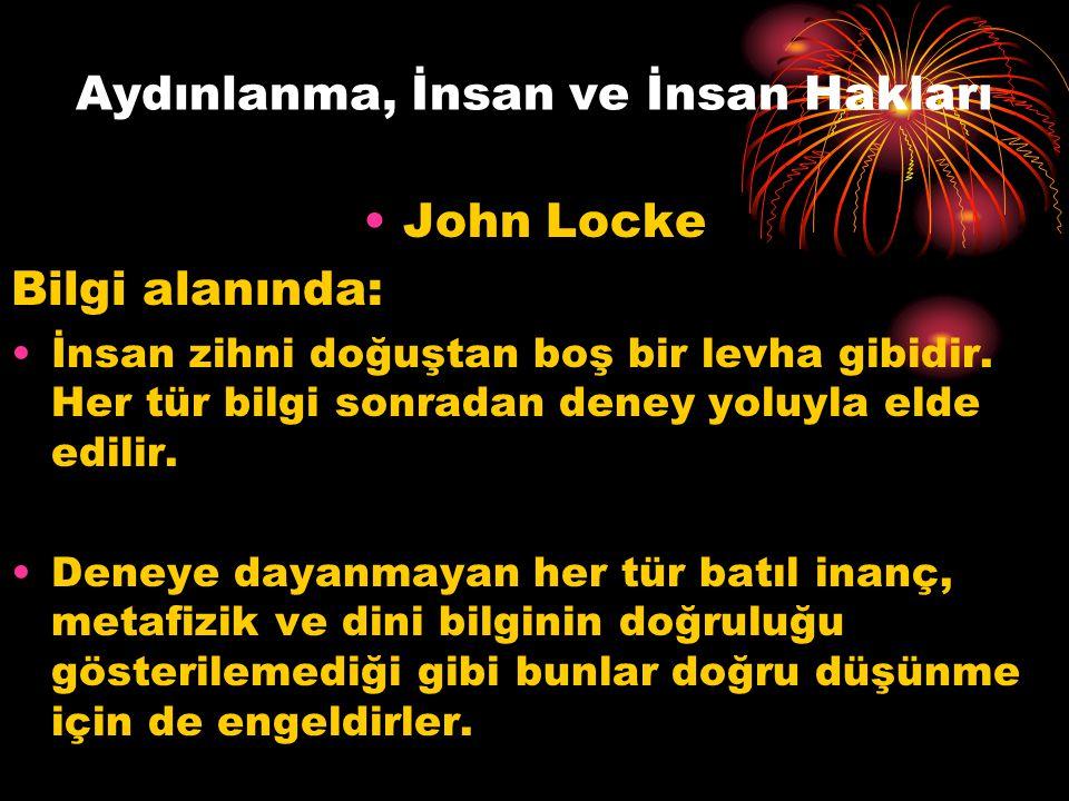 Aydınlanma, İnsan ve İnsan Hakları John Locke Bilgi alanında: İnsan zihni doğuştan boş bir levha gibidir. Her tür bilgi sonradan deney yoluyla elde ed