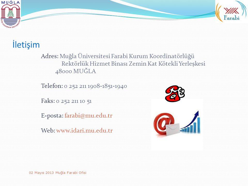 İletişim Adres: Muğla Üniversitesi Farabi Kurum Koordinatörlüğü Rektörlük Hizmet Binası Zemin Kat Kötekli Yerleşkesi 48000 MUĞLA Telefon: 0 252 211 19