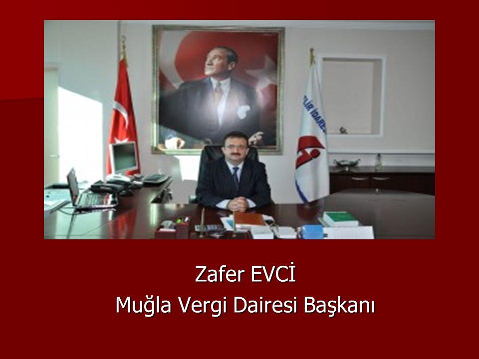 Zafer EVCİ Zafer EVCİ Muğla Vergi Dairesi Başkanı Muğla Vergi Dairesi Başkanı