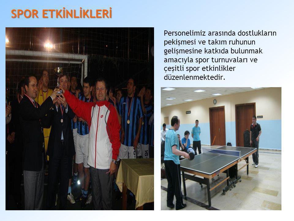 SPOR ETKİNLİKLERİ Personelimiz arasında dostlukların pekişmesi ve takım ruhunun gelişmesine katkıda bulunmak amacıyla spor turnuvaları ve çeşitli spor