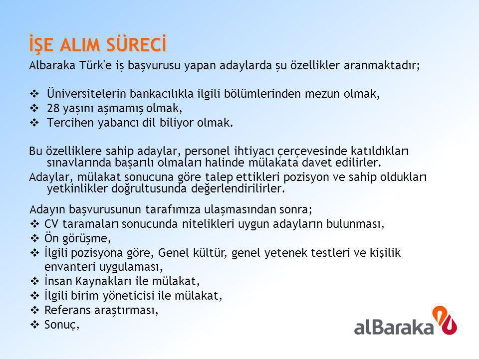 İŞE ALIM SÜRECİ Albaraka Türk'e iş başvurusu yapan adaylarda şu özellikler aranmaktadır;  Üniversitelerin bankacılıkla ilgili bölümlerinden mezun olm