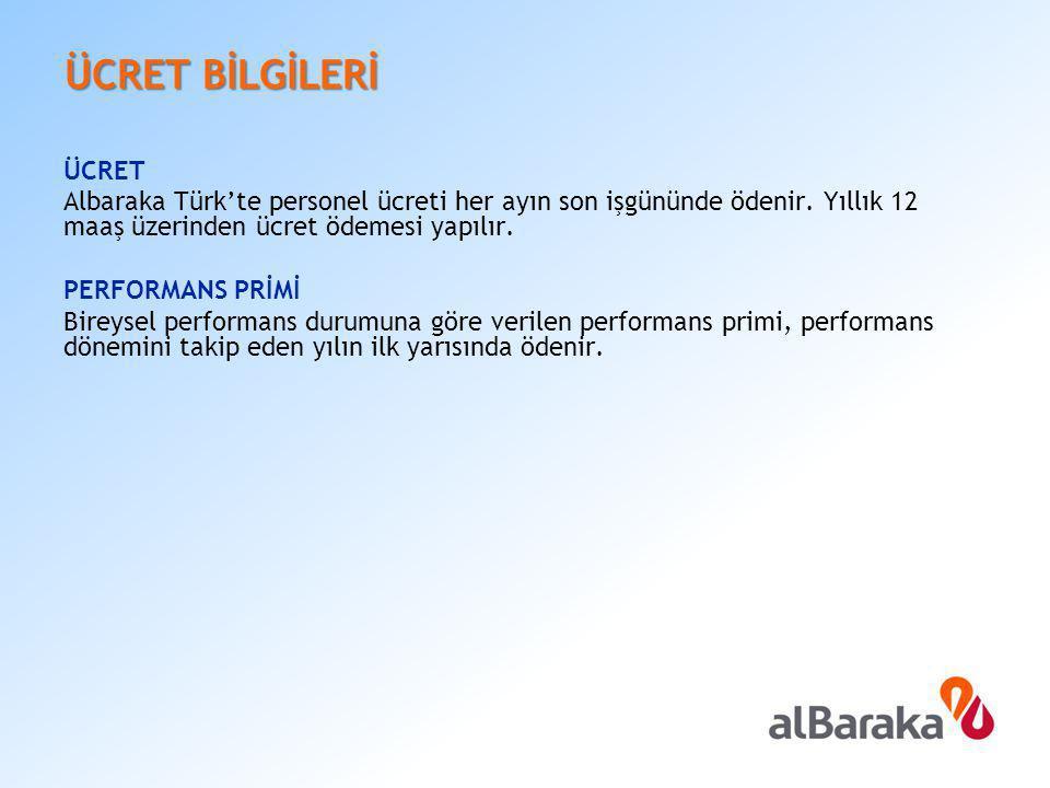 ÜCRET BİLGİLERİ ÜCRET Albaraka Türk'te personel ücreti her ayın son işgününde ödenir. Yıllık 12 maaş üzerinden ücret ödemesi yapılır. PERFORMANS PRİMİ